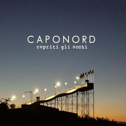 """Caponord - """"Copriti Gli Occhi"""" - REC/MIX"""