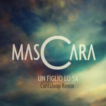 """Mascara - """"Un Figlio Lo Sa (Cantaloop Remix)"""" Single - REMIX"""