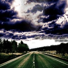 "Six Days Of May - ""Stubborn"" - Single - REC/MIX"
