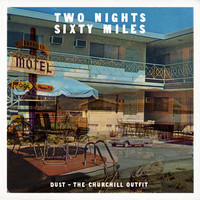 "Dust/The Churchill Outfit - ""Two Nights, Sixty Miles"" - MIX"
